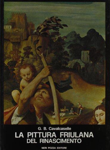 La pittura friulana del Rinascimento.: Cavalcaselle,Giovanni Battista.