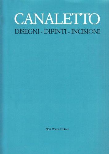 Canaletto: Disegni - Dipinti - Incisioni: Bettagno Alessandro (ed)