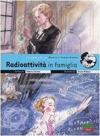 9788873072652: Radioattività in famiglia. La vera vita di Marie e Irène Curie