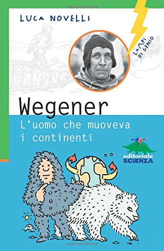 9788873077312: Wegener. L'uomo che muoveva i continenti