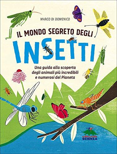 Il mondo segreto degli insetti. Una guida: Marco Di Domenico