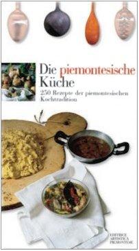 9788873200567: Die piemontesische Küche. 250 Rezepte der piemontesichen Kochtradition (Sensus. Enologia e cultura culinaria)