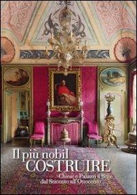 9788873203414: Il più nobil costruire. Chiese e palazzi a Bene dal Seicento all'Ottocento.