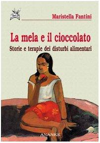 9788873250272: La mela e il cioccolato. Storie e terapie dei disturbi alimentari