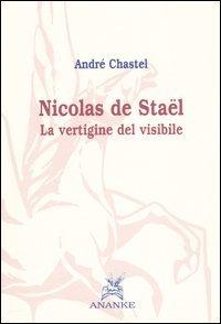 9788873251118: Nicolas de Stael. La vertigine del visibile