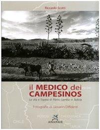 9788873252139: Il medico dei campesinos. La vita e l'opera di Pietro Gamba in Bolivia