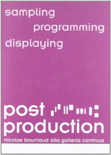 Post production. Sampling, programming, displaying. Nicholas Bourriaud