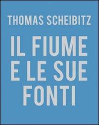 Thomas Scheibitz. Il fiume e le sue fonti (Hardback): Mario Diacono