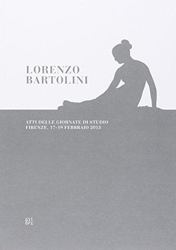 Lorenzo Bartolini. Atti delle Giornate di studio: Bartolini, Lorenzo
