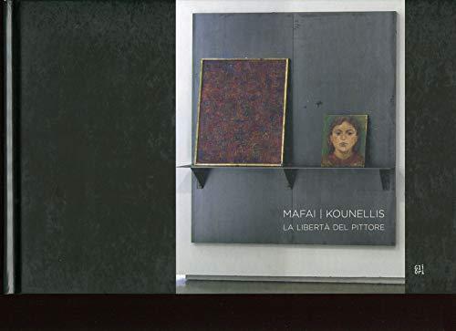 Mafai - Kounellis. La Libertà del Pittore.: Kounellis, Jannis