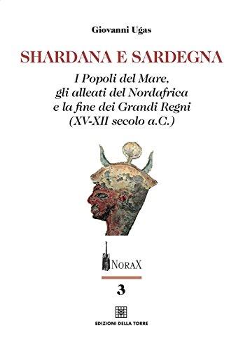 9788873434719: Shardana e Sardegna. I popoli del mare, gli alleati del Nordafrica e la fine dei Grandi Regni (XV-XII secolo a.C.)