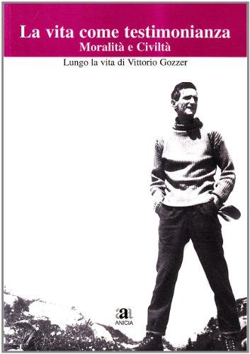 9788873462125: La vita come testimonianza/moralità e civiltà. Lungo la vita di Vittorio Gozzer