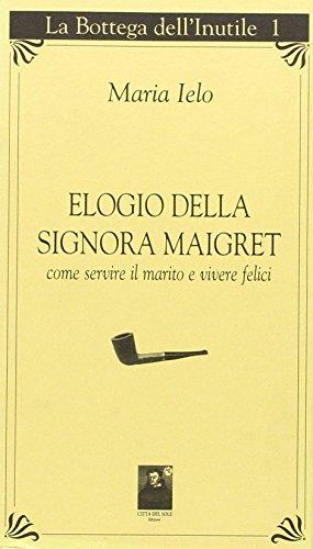 9788873510062: Elogio della signora Maigret. Come servire il marito e vivere felici (La bottega dell'inutile)