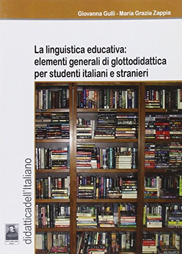 9788873514206: La linguistica educativa. Elementi generali di glottodidattica per studenti italiani e stranieri (Didattica dell'italiano)