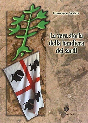 La Vera Storia della Bandiera dei Sardi - Sedda, Franciscu