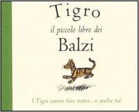 9788873665182: Tigro. Il piccolo libro dei balzi. Ediz. illustrata