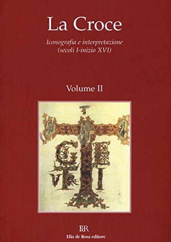 9788873690863: La Croce. Iconografia e interpretazione (secoli I-inizio XVI)