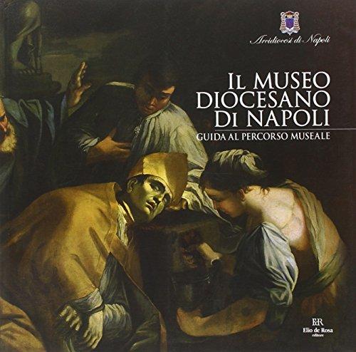 Il Museo Diocesano di Napoli. Guida al: Napoli;Russo, Adolfo;Di Mauro,