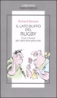 Il lato buffo del rugby. Frizzi e facezie per i patiti della palla ovale (887371451X) by Richard Benson