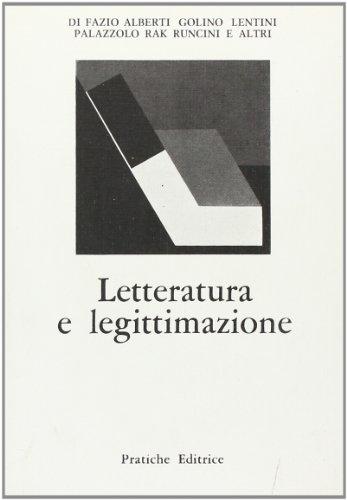 Letteratura e legittimazione.: Di Fazio,Alberti, Golino, Lentini, Palazzolo, Rak, Runcini e altri.
