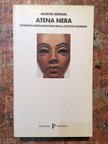 9788873801528: Atena nera. Le radici afroasiatiche della civiltà classica. L'Invenzione dell'Antica Grecia (Vol. 1)