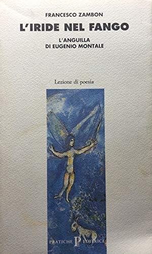 9788873802983: L'iride nel fango: L'anguilla di Eugenio Montale (Lezione di poesia) (Italian Edition)
