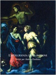 L'Intelligenza Della Passione.Scritti Per Andrea Emiliani: Michela Scolaro e