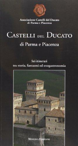 9788873812715: Castelli del Ducato di Parma e Piacenza. Sei itinerari tra storia, fantasmi ed enogastronomia