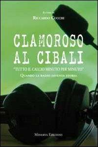 9788873813088: Clamoroso al Cibali. «Tutto il calcio minuto per minuto». Quando la radio diventa storia. Con CD Audio