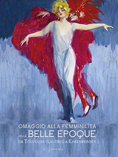 Omaggio alla femminlità nella Belle Epoque. Da Toulouse-Lautrec a Ehrenberger.