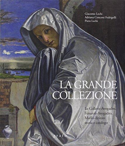 9788873858287: La grande collezione. Le gallerie Avogadro, Fenaroli-Avogadro, Maffei-Erizzo. Storia e catalogo