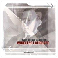 Guglielmo Marconi. Wireless laureate. Ediz. inglese: n/a