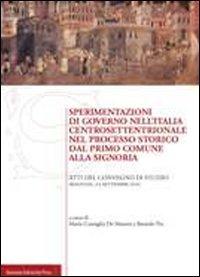 9788873956174: Sperimentazioni di governo nell'Italia centrosettentrionale nel processo storico dal primo comune alla signoria. Atti del Convegno di studio (Bologna, 2010)