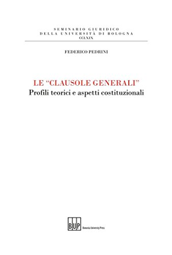 9788873958710: Le «clausole generali». Profili teorici e aspetti costituzionali (Seminario giuridico Univ. di Bologna)