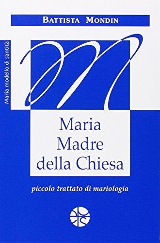Maria madre della Chiesa. Piccolo trattato di: Mondin, Battista