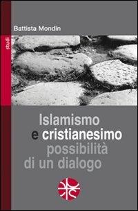 Islamismo e cristianesimo. Possibilità di un dialogo.: Mondin, Battista