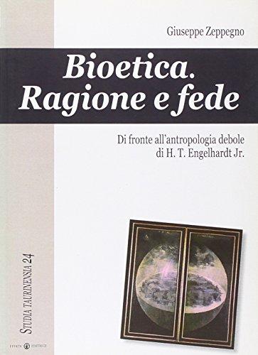 9788874023530: Bioetica. Ragione e fede di fronte all'antropologia debole di H. T. Engelhardt jr.