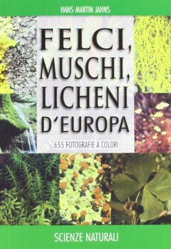 9788874132454: Felci, muschi e licheni d'Europa