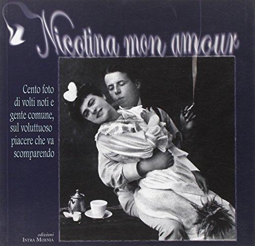 9788874210589: Nicotina mon amour. Cento foto di volti noti e gente comune sul voluttuoso piacere che va scomparendo