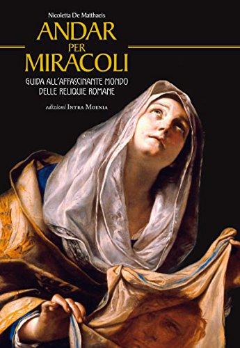 9788874211340: Andar per miracoli. Guida all'affascinante mondo delle reliquie romane