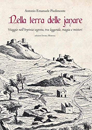 Nella terra delle janare. Viaggio nell Irpinia: Antonio Emanuele Piedimonte