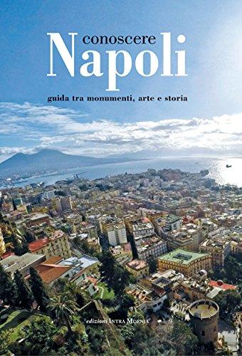 Conoscere Napoli. Guida tra Monumenti, Arte e Storia.: Napoli