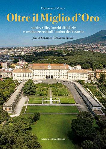 9788874212255: Oltre il Miglio d'Oro. Storie, ville, luoghi di delizie e residenze reali all'ombra del Vesuvio