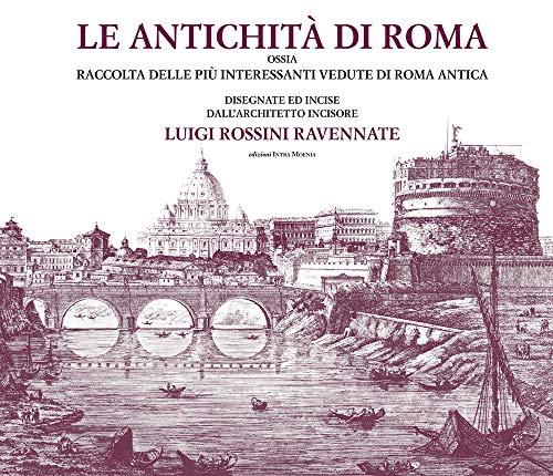 Le antichità di Roma ossia raccolta delle: Rossini,Luigi