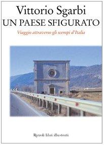 Un paese sfigurato. Viaggio attraverso gli scempi d'Italia.: Sgarbi,Vittorio.