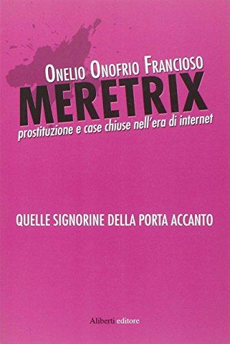 Meretrix. La prostituzione e case chiuse nell'era: Francioso, Onelio O.