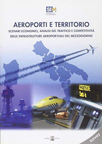 Aeroporti e Territori. Scenari Economici, Analisi del traffico e Competitività delle Infrastrutture...