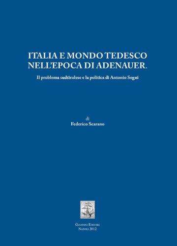 9788874316335: Italia e mondo tedesco nell'epoca di Adenauer. Il problema sudtirolesee la politica di Antonio Segni