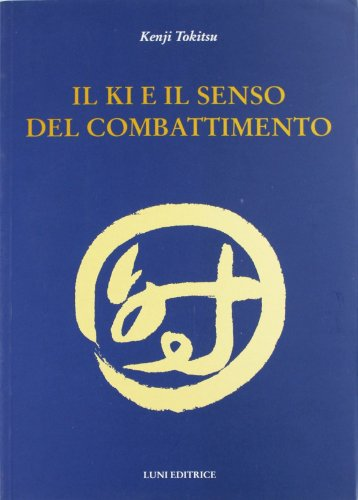 9788874350148: Il Ki e il senso del combattimento
