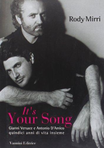 9788874361168: It's your song. Gianni Versace e Antonio D'Amico quindici anni di vita insieme